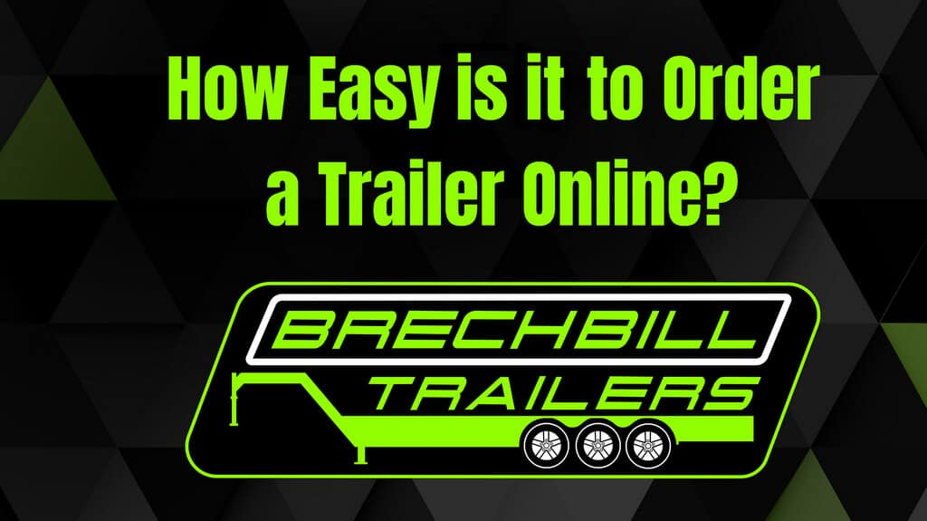Order your trailers online in 45 seconds today!
